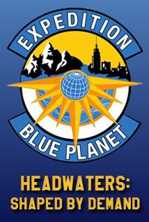 Image of Expedition Blue Planet - Headwaters: Shaped by Demand