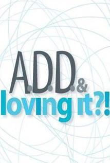 Image of A.D.D. & Loving It?!